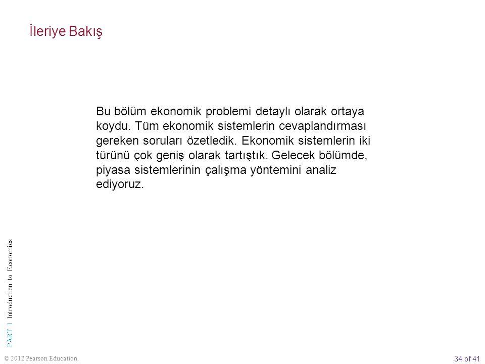 34 of 41 PART I Introduction to Economics © 2012 Pearson Education Bu bölüm ekonomik problemi detaylı olarak ortaya koydu. Tüm ekonomik sistemlerin ce
