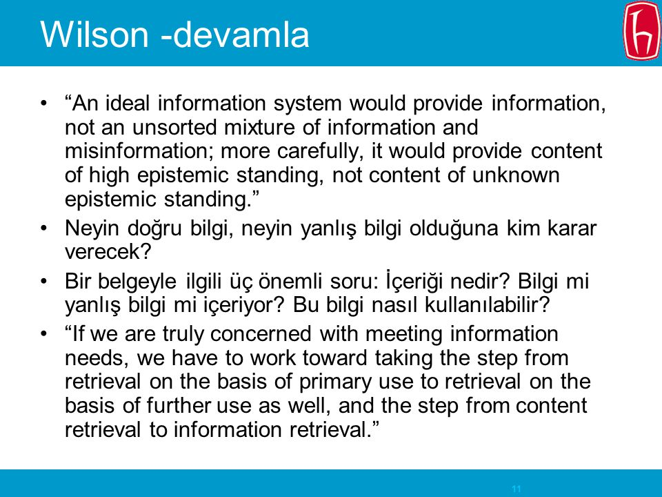 """11 Wilson -devamla """"An ideal information system would provide information, not an unsorted mixture of information and misinformation; more carefully,"""