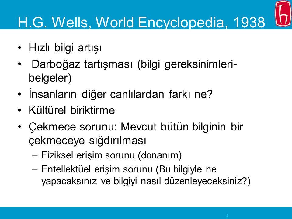 3 H.G. Wells, World Encyclopedia, 1938 Hızlı bilgi artışı Darboğaz tartışması (bilgi gereksinimleri- belgeler) İnsanların diğer canlılardan farkı ne?