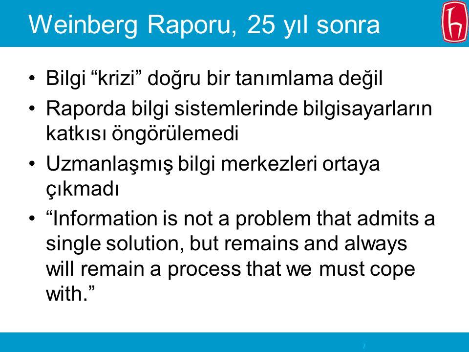 """7 Weinberg Raporu, 25 yıl sonra Bilgi """"krizi"""" doğru bir tanımlama değil Raporda bilgi sistemlerinde bilgisayarların katkısı öngörülemedi Uzmanlaşmış b"""