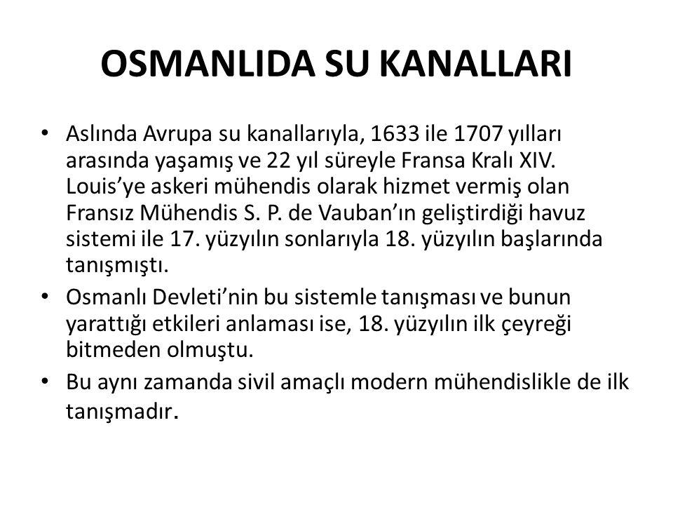 OSMANLIDA SU KANALLARI Aslında Avrupa su kanallarıyla, 1633 ile 1707 yılları arasında yaşamış ve 22 yıl süreyle Fransa Kralı XIV.