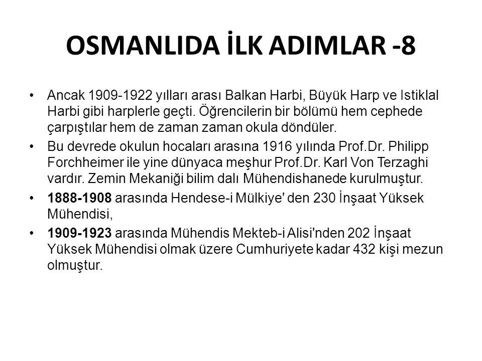 OSMANLIDA İLK ADIMLAR -8 Ancak 1909-1922 yılları arası Balkan Harbi, Büyük Harp ve Istiklal Harbi gibi harplerle geçti.