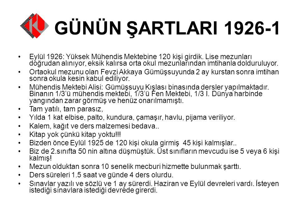 GÜNÜN ŞARTLARI 1926-1 Eylül 1926: Yüksek Mühendis Mektebine 120 kişi girdik.