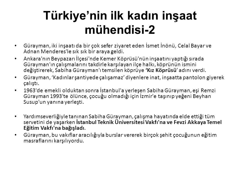 Türkiye'nin ilk kadın inşaat mühendisi-2 Gürayman, iki inşaatı da bir çok sefer ziyaret eden İsmet İnönü, Celal Bayar ve Adnan Menderes le sık sık bir araya geldi.