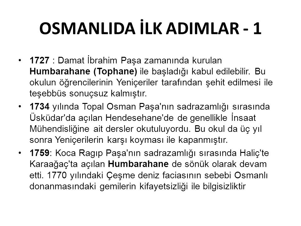 OSMANLIDA İLK ADIMLAR - 1 1727 : Damat İbrahim Paşa zamanında kurulan Humbarahane (Tophane) ile başladığı kabul edilebilir.