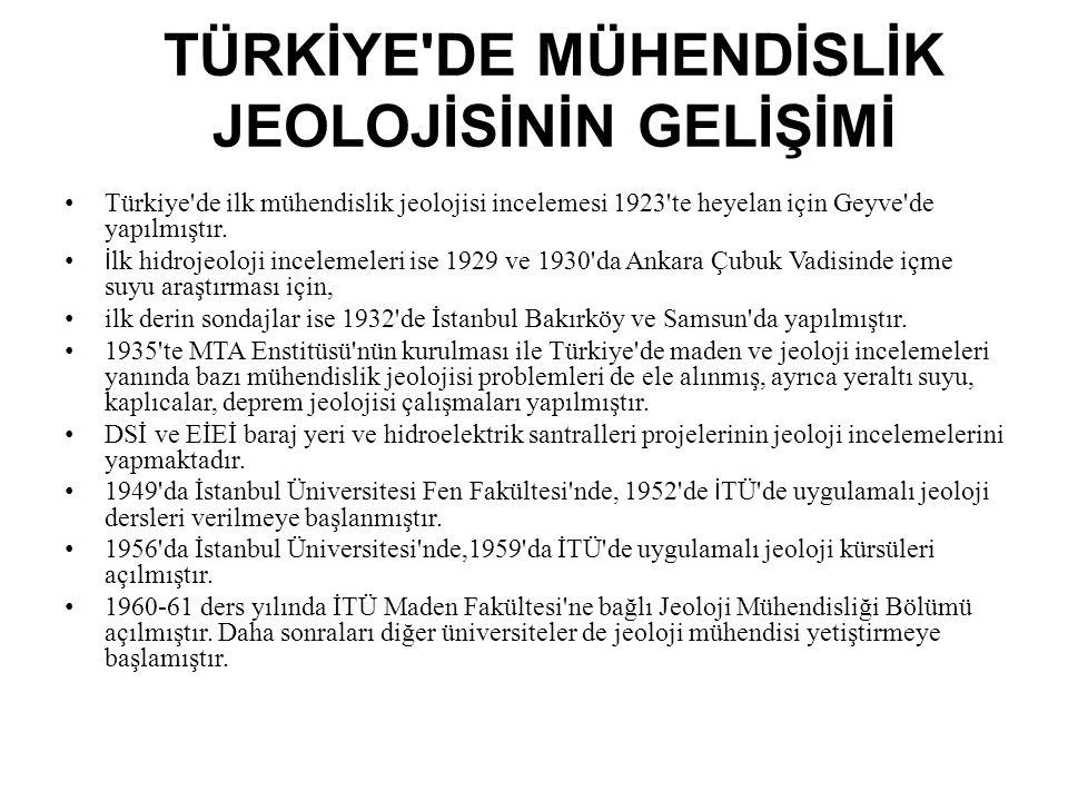 TÜRKİYE DE MÜHENDİSLİK JEOLOJİSİNİN GELİŞİMİ Türkiye de ilk mühendislik jeolojisi incelemesi 1923 te heyelan için Geyve de yapılmıştır.