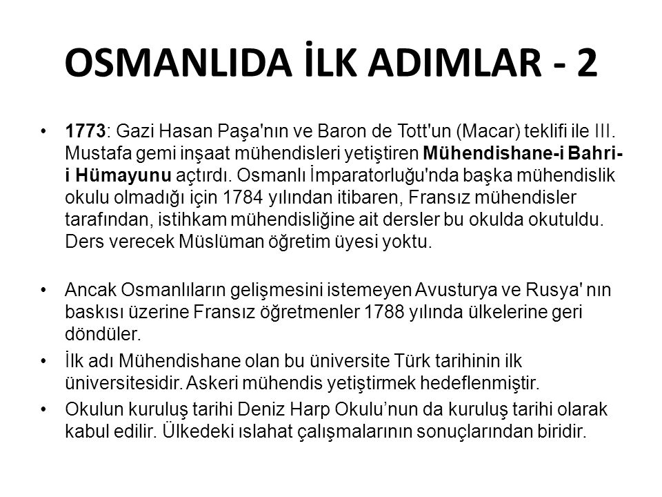 OSMANLIDA İLK ADIMLAR - 2 1773: Gazi Hasan Paşa nın ve Baron de Tott un (Macar) teklifi ile III.