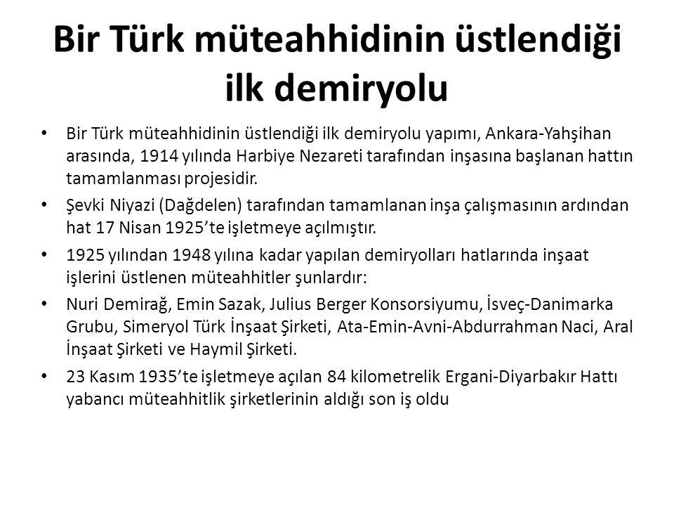 Bir Türk müteahhidinin üstlendiği ilk demiryolu Bir Türk müteahhidinin üstlendiği ilk demiryolu yapımı, Ankara-Yahşihan arasında, 1914 yılında Harbiye Nezareti tarafından inşasına başlanan hattın tamamlanması projesidir.