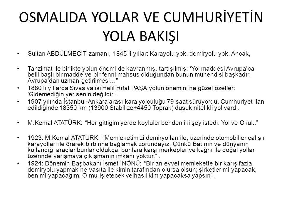 OSMALIDA YOLLAR VE CUMHURİYETİN YOLA BAKIŞI Sultan ABDÜLMECİT zamanı, 1845 li yıllar: Karayolu yok, demiryolu yok.