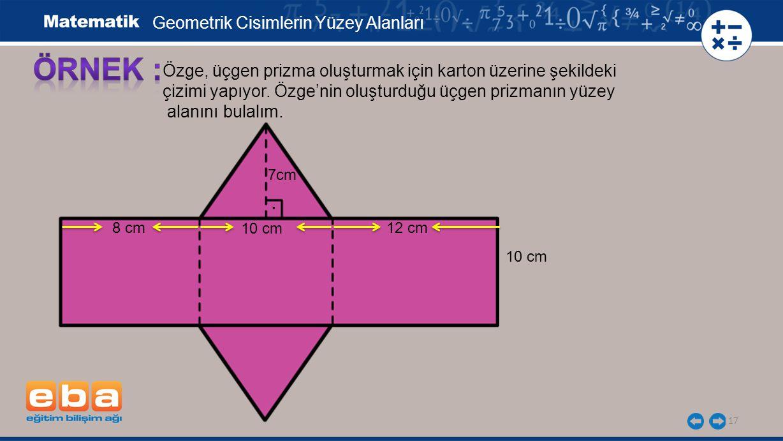 17 Özge, üçgen prizma oluşturmak için karton üzerine şekildeki çizimi yapıyor.