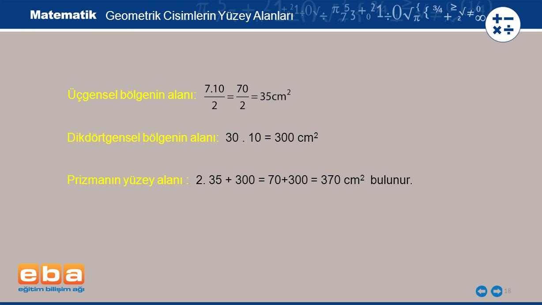 18 Üçgensel bölgenin alanı: Geometrik Cisimlerin Yüzey Alanları Dikdörtgensel bölgenin alanı: 30.