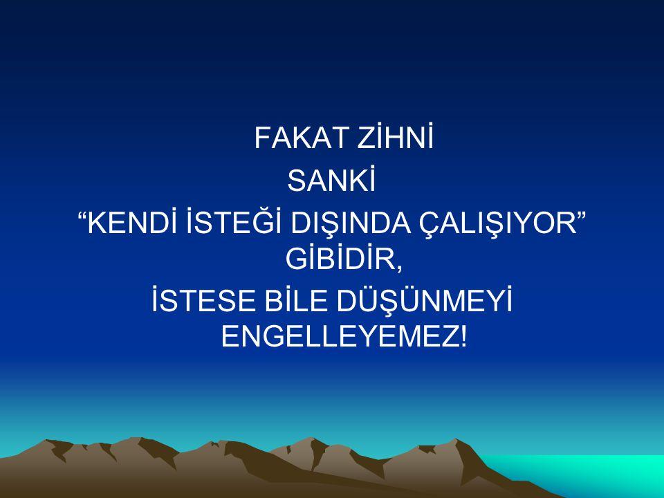 """FAKAT ZİHNİ SANKİ """"KENDİ İSTEĞİ DIŞINDA ÇALIŞIYOR"""" GİBİDİR, İSTESE BİLE DÜŞÜNMEYİ ENGELLEYEMEZ!"""