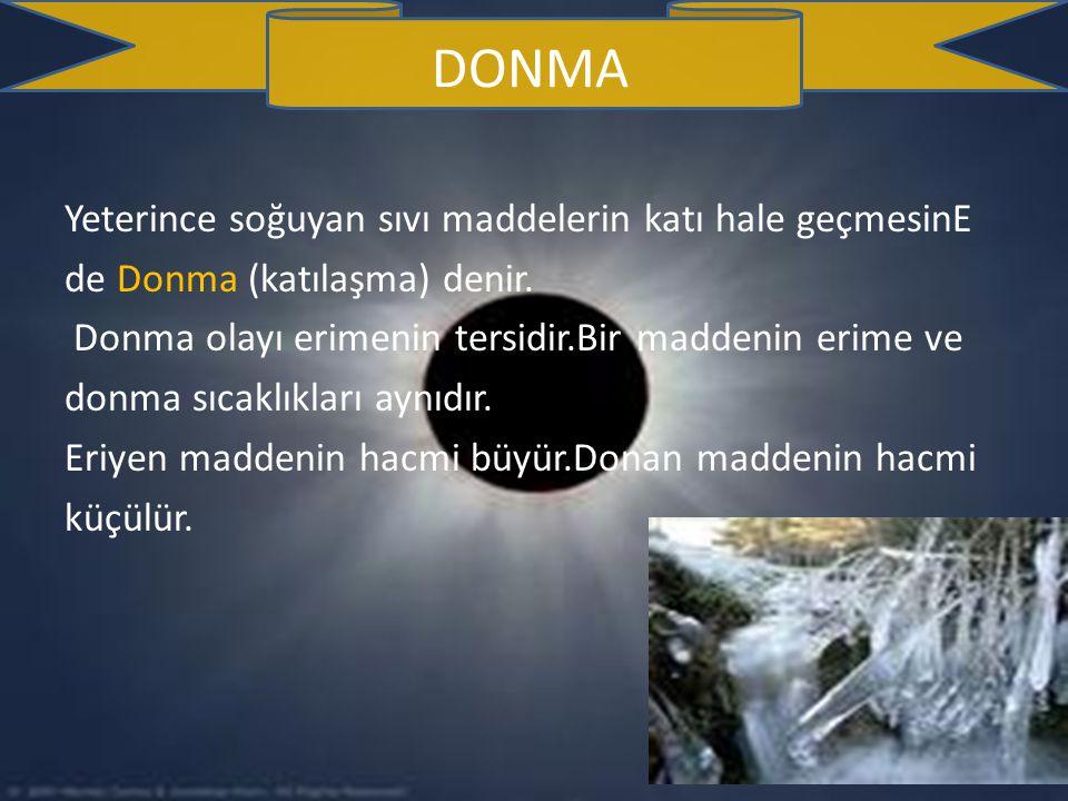 DONMA Yeterince soğuyan sıvı maddelerin katı hale geçmesinE de Donma (katılaşma) denir.