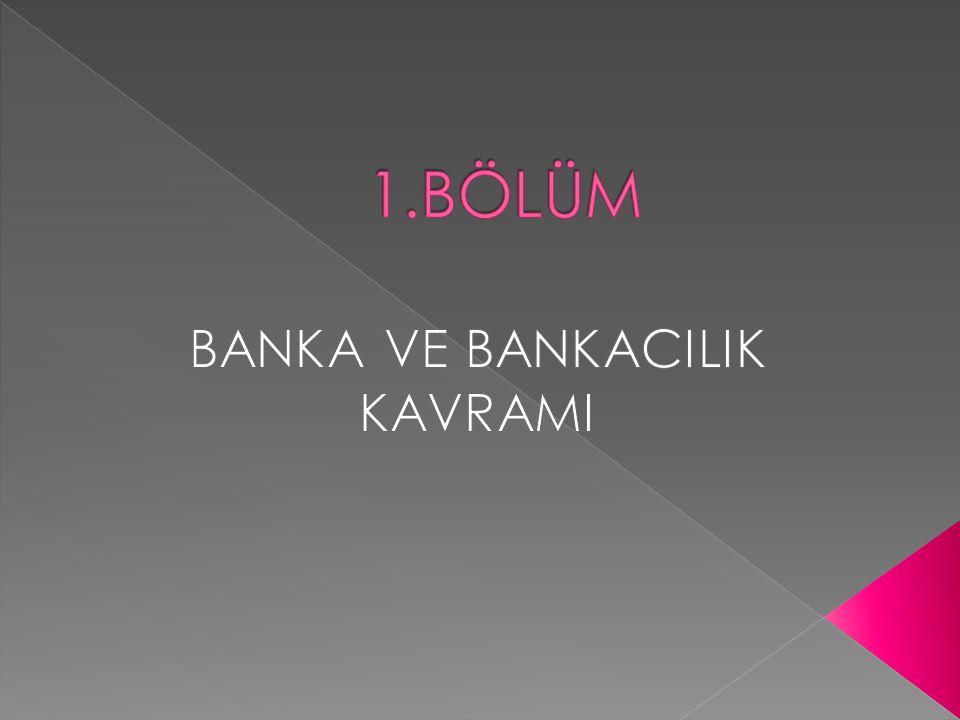  Banka, mevduat kabul eden bu mevduatı en verimli şekilde çeşitli kredi işlemlerinde kullanan veya faaliyetlerinin esas konusu düzenli bir şekilde kredi almak ya da kredi vermek olan ekonomik kuruluşlardır.