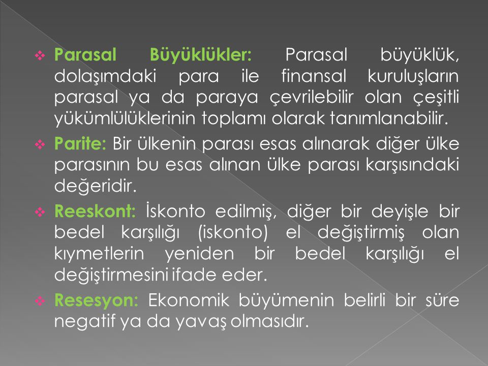 Parasal Büyüklükler: Parasal büyüklük, dolaşımdaki para ile finansal kuruluşların parasal ya da paraya çevrilebilir olan çeşitli yükümlülüklerinin t