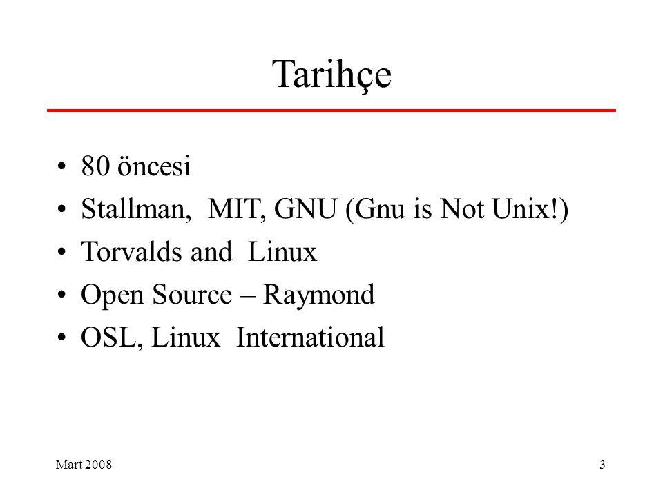 Mart 2008 3 Tarihçe 80 öncesi Stallman, MIT, GNU (Gnu is Not Unix!) Torvalds and Linux Open Source – Raymond OSL, Linux International