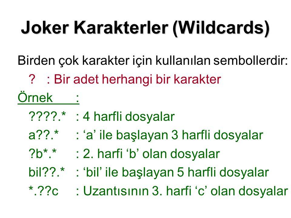 Joker Karakterler (Wildcards) Birden çok karakter için kullanılan sembollerdir: ?: Bir adet herhangi bir karakter Örnek: ????.*: 4 harfli dosyalar a??