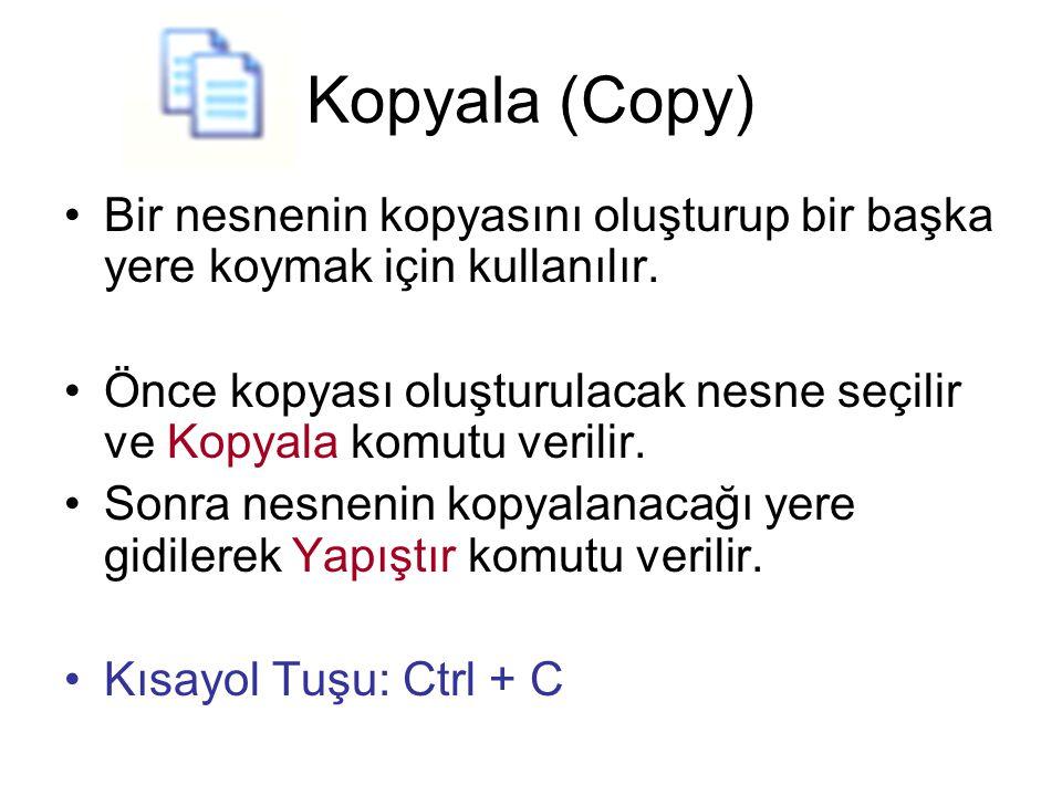 Kopyala (Copy) Bir nesnenin kopyasını oluşturup bir başka yere koymak için kullanılır. Önce kopyası oluşturulacak nesne seçilir ve Kopyala komutu veri