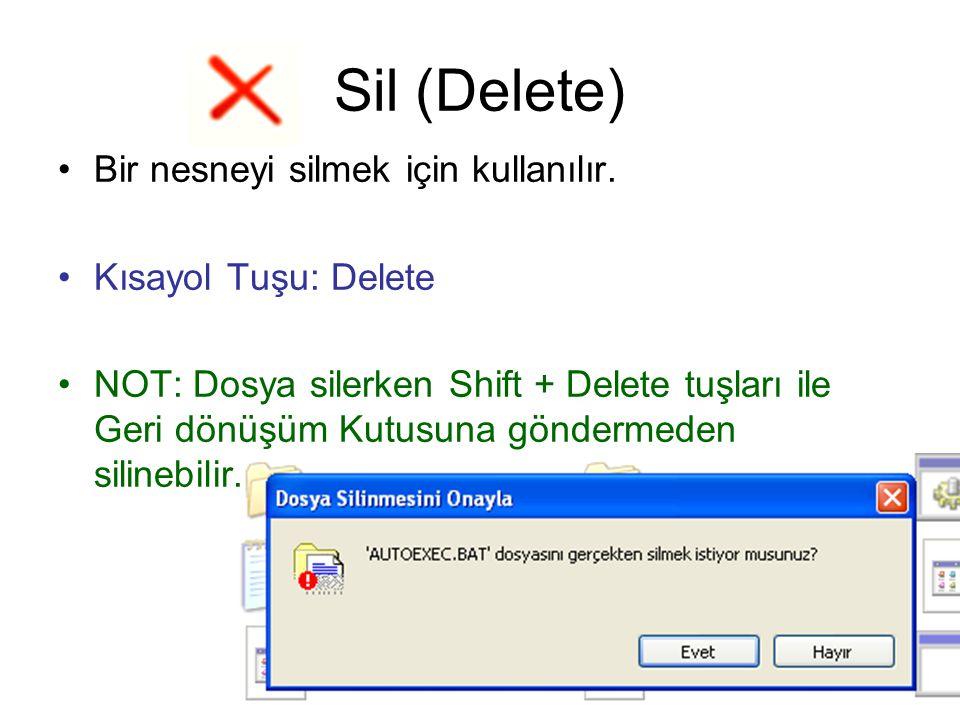Sil (Delete) Bir nesneyi silmek için kullanılır. Kısayol Tuşu: Delete NOT: Dosya silerken Shift + Delete tuşları ile Geri dönüşüm Kutusuna göndermeden