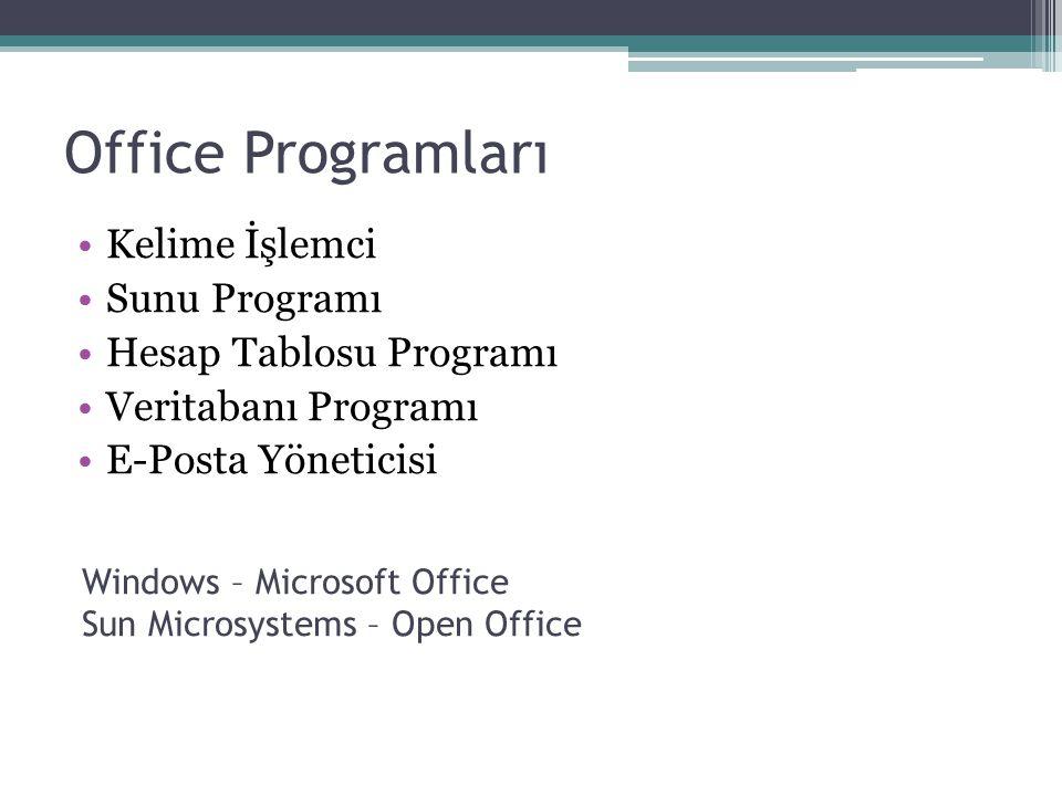 Office Programları Windows – Microsoft Office Sun Microsystems – Open Office Dosya Açma- Kapatma Yeniden Adlandırma İçerik üzerindeki temel işlemler (kes-kopyala- yapıştır) Metin Biçimlendirme Genel Program Penceleri.