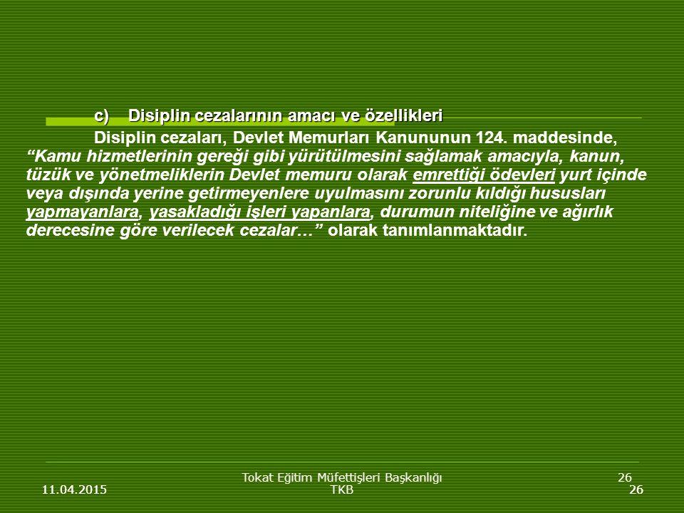 Tokat Eğitim Müfettişleri Başkanlığı26 11.04.201526 c)Disiplin cezalarının amacı ve özellikleri Disiplin cezaları, Devlet Memurları Kanununun 124.