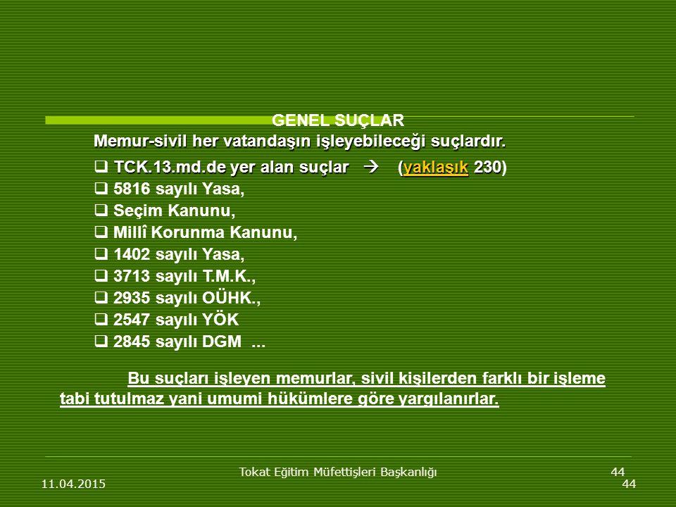 Tokat Eğitim Müfettişleri Başkanlığı44 11.04.201544 GENEL SUÇLAR Memur-sivil her vatandaşın işleyebileceği suçlardır.