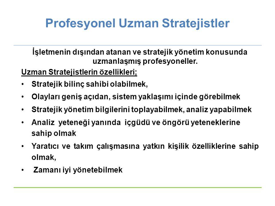 Profesyonel Uzman Stratejistler İşletmenin dışından atanan ve stratejik yönetim konusunda uzmanlaşmış profesyoneller. Uzman Stratejistlerin özellikler