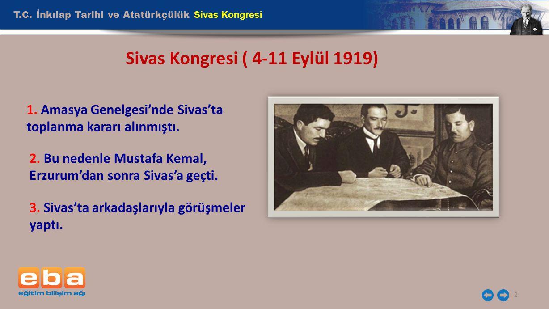 2 Sivas Kongresi ( 4-11 Eylül 1919) 1. Amasya Genelgesi'nde Sivas'ta toplanma kararı alınmıştı. 2. Bu nedenle Mustafa Kemal, Erzurum'dan sonra Sivas'a