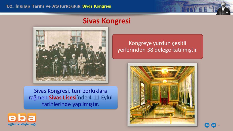T.C. İnkılap Tarihi ve Atatürkçülük Sivas Kongresi 4 Sivas Kongresi Kongreye yurdun çeşitli yerlerinden 38 delege katılmıştır. Sivas Kongresi, tüm zor