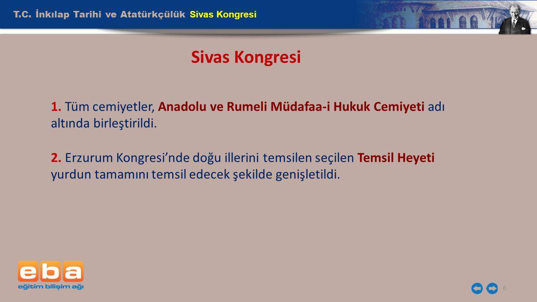 T.C. İnkılap Tarihi ve Atatürkçülük Sivas Kongresi 6 Sivas Kongresi 1. Tüm cemiyetler, Anadolu ve Rumeli Müdafaa-i Hukuk Cemiyeti adı altında birleşti