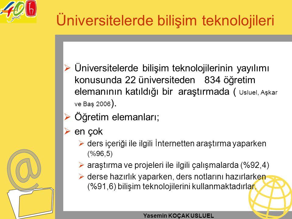 Yasemin KOÇAK USLUEL Üniversitelerde bilişim teknolojileri  Üniversitelerde bilişim teknolojilerinin yayılımı konusunda 22 üniversiteden 834 öğretim