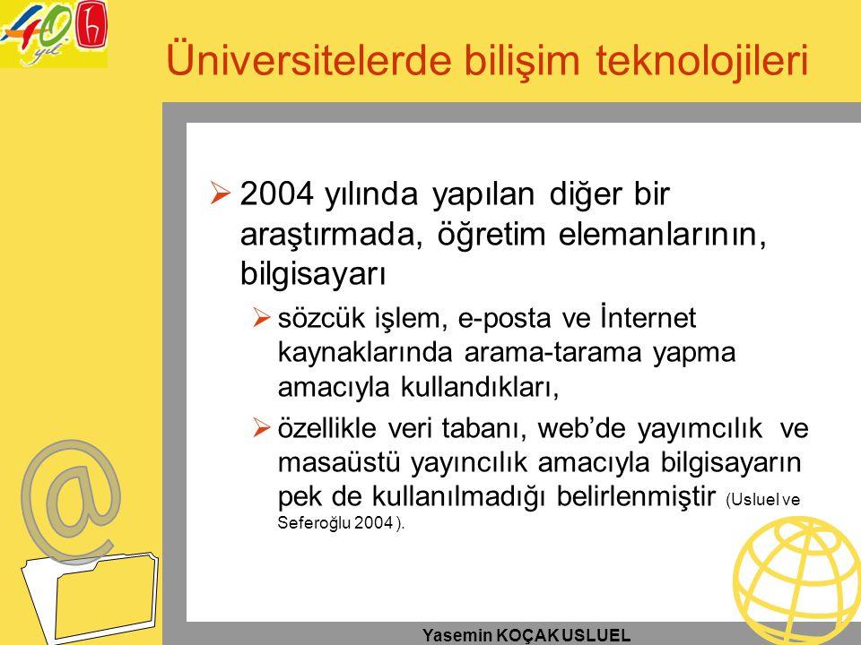 Yasemin KOÇAK USLUEL Üniversitelerde bilişim teknolojileri  2004 yılında yapılan diğer bir araştırmada, öğretim elemanlarının, bilgisayarı  sözcük i