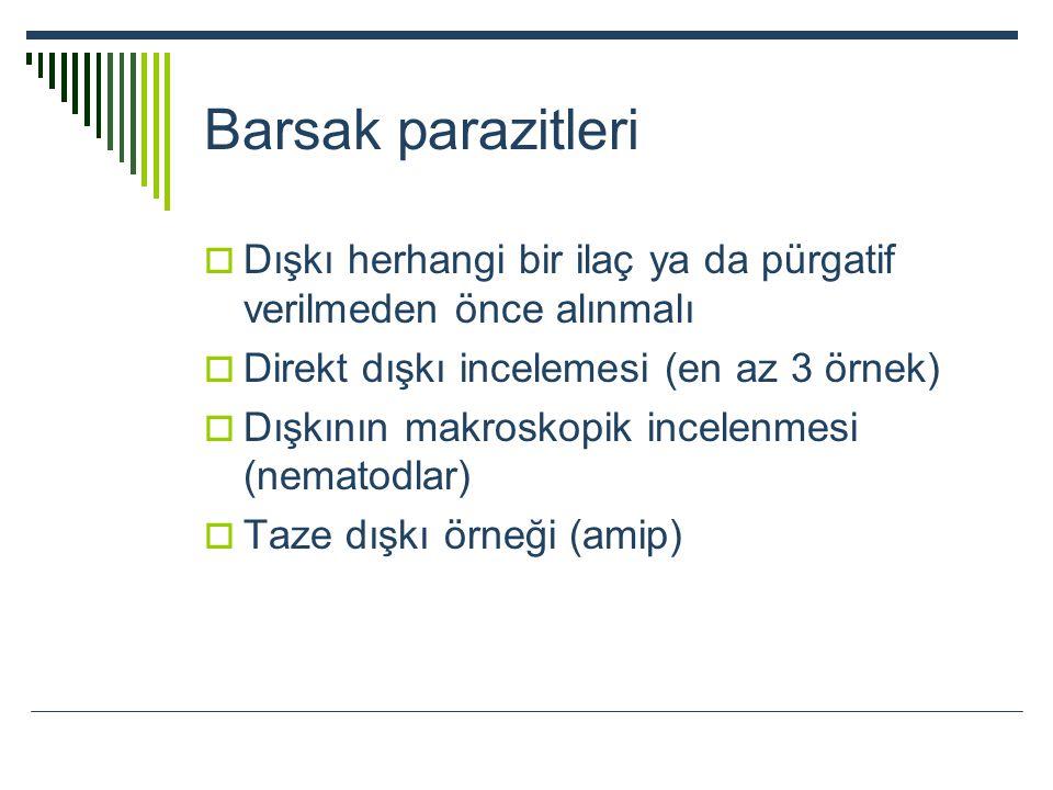 Barsak parazitleri  Dışkı herhangi bir ilaç ya da pürgatif verilmeden önce alınmalı  Direkt dışkı incelemesi (en az 3 örnek)  Dışkının makroskopik