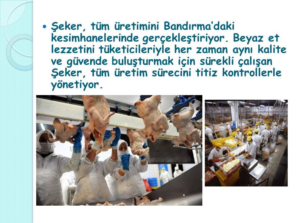 Şeker, tüm üretimini Bandırma'daki kesimhanelerinde gerçekleştiriyor.