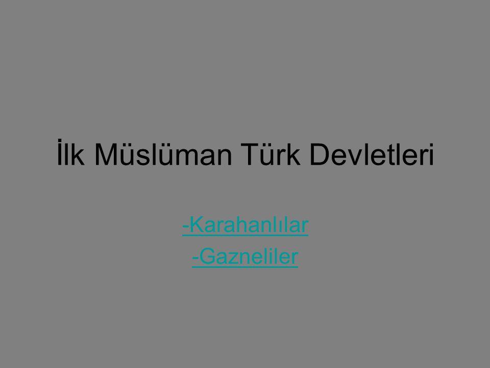 İlk Müslüman Türk Devletleri -Karahanlılar -Gazneliler