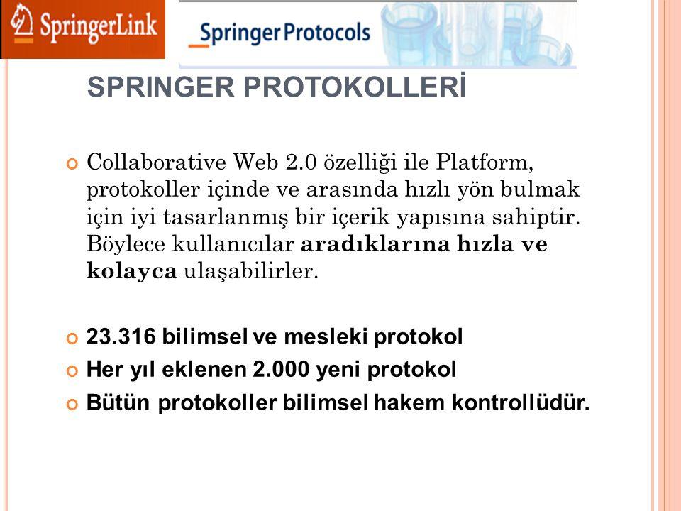 SPRINGER PROTOKOLLERİ Collaborative Web 2.0 özelliği ile Platform, protokoller içinde ve arasında hızlı yön bulmak için iyi tasarlanmış bir içerik yapısına sahiptir.
