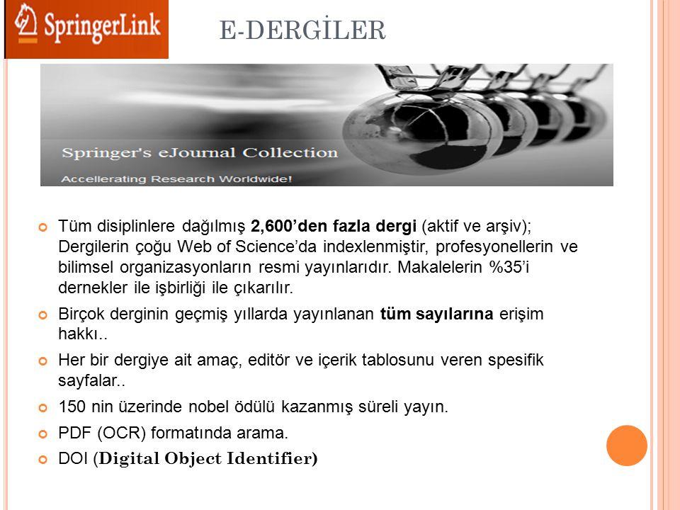 E-DERGİLER Tüm disiplinlere dağılmış 2,600'den fazla dergi (aktif ve arşiv); Dergilerin çoğu Web of Science'da indexlenmiştir, profesyonellerin ve bilimsel organizasyonların resmi yayınlarıdır.