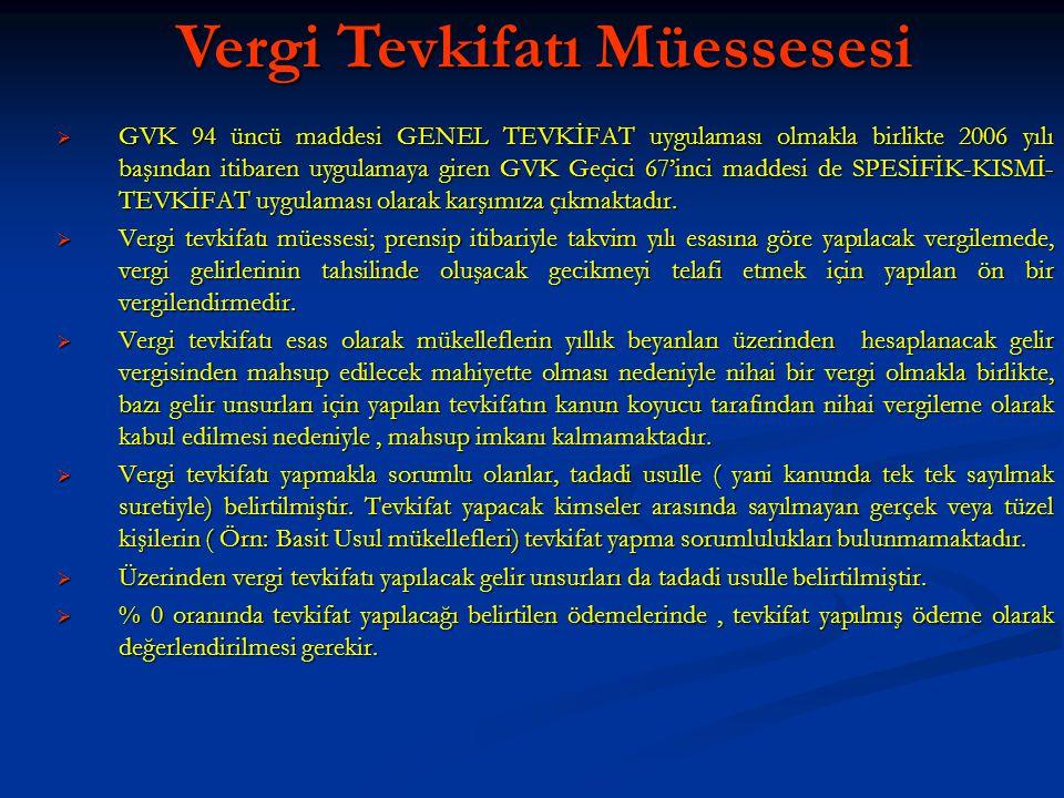  GVK 94 üncü maddesi GENEL TEVKİFAT uygulaması olmakla birlikte 2006 yılı başından itibaren uygulamaya giren GVK Geçici 67'inci maddesi de SPESİFİK-KISMİ- TEVKİFAT uygulaması olarak karşımıza çıkmaktadır.