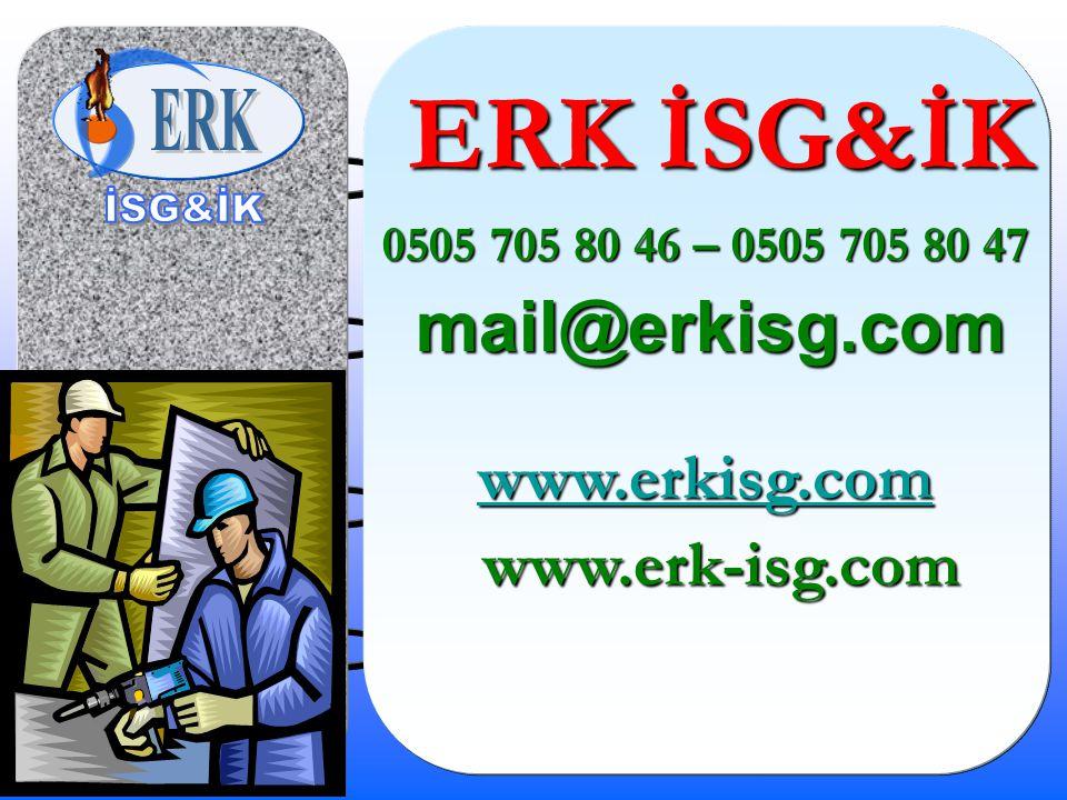 ERK İSG&İK 0505 705 80 46 – 0505 705 80 47 0505 705 80 46 – 0505 705 80 47 mail@erkisg.com mail@erkisg.com www.erkisg.com www.erkisg.com www.erkisg.co