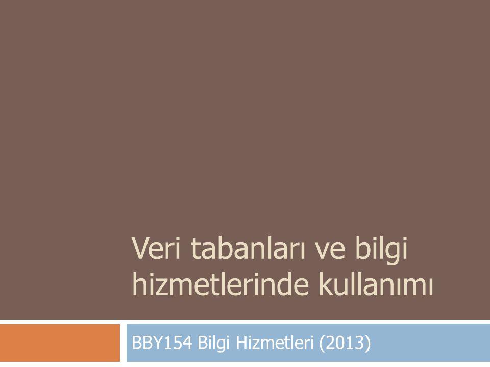 Veri tabanları ve bilgi hizmetlerinde kullanımı BBY154 Bilgi Hizmetleri (2013)