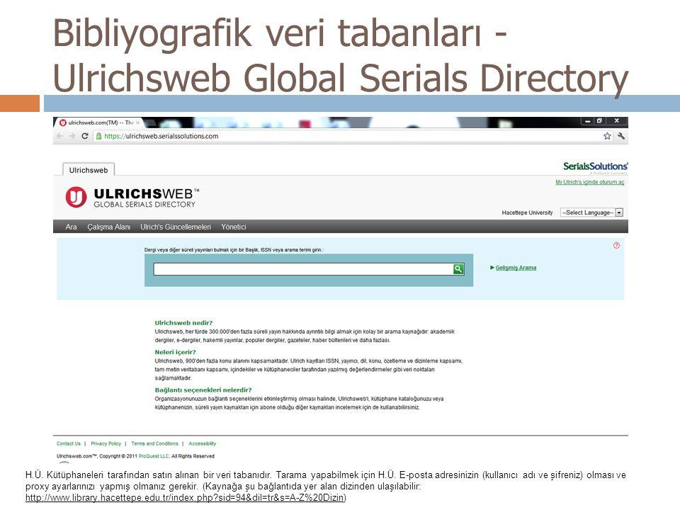 Bibliyografik veri tabanları - Ulrichsweb Global Serials Directory H.Ü. Kütüphaneleri tarafından satın alınan bir veri tabanıdır. Tarama yapabilmek iç