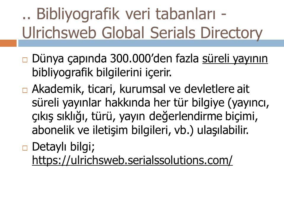 .. Bibliyografik veri tabanları - Ulrichsweb Global Serials Directory  Dünya çapında 300.000'den fazla süreli yayının bibliyografik bilgilerini içeri
