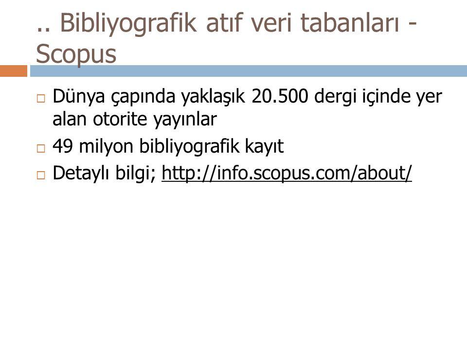 .. Bibliyografik atıf veri tabanları - Scopus  Dünya çapında yaklaşık 20.500 dergi içinde yer alan otorite yayınlar  49 milyon bibliyografik kayıt 