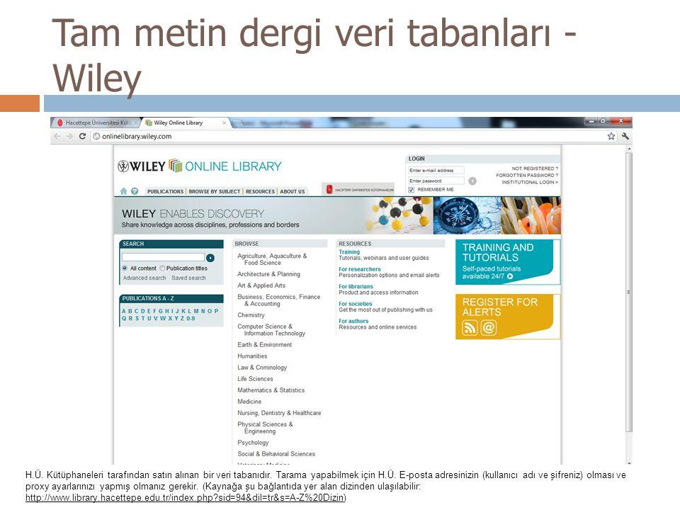 Tam metin dergi veri tabanları - Wiley H.Ü. Kütüphaneleri tarafından satın alınan bir veri tabanıdır. Tarama yapabilmek için H.Ü. E-posta adresinizin