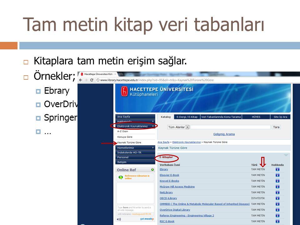 Tam metin kitap veri tabanları  Kitaplara tam metin erişim sağlar.  Örnekler;  Ebrary  OverDrive  Springer E-Books  …