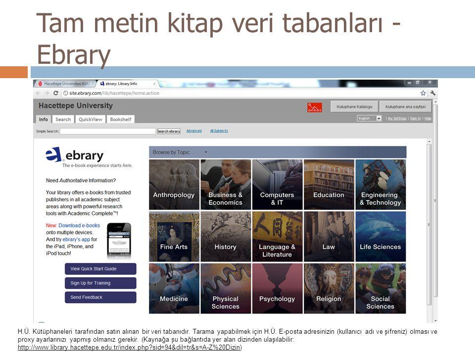 Tam metin kitap veri tabanları - Ebrary H.Ü. Kütüphaneleri tarafından satın alınan bir veri tabanıdır. Tarama yapabilmek için H.Ü. E-posta adresinizin