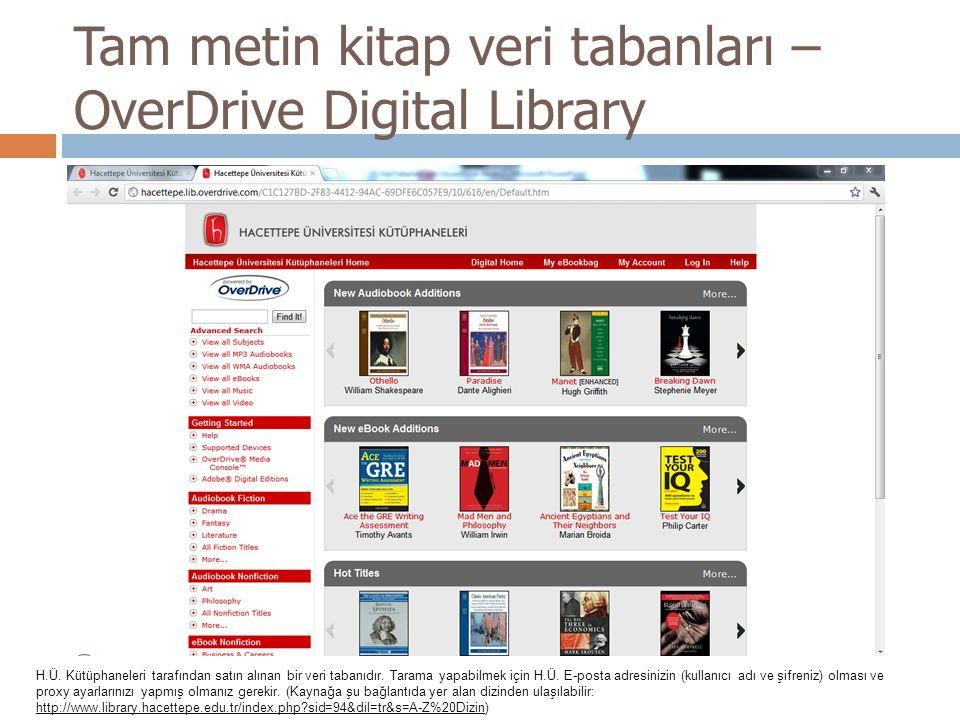 Tam metin kitap veri tabanları – OverDrive Digital Library H.Ü. Kütüphaneleri tarafından satın alınan bir veri tabanıdır. Tarama yapabilmek için H.Ü.