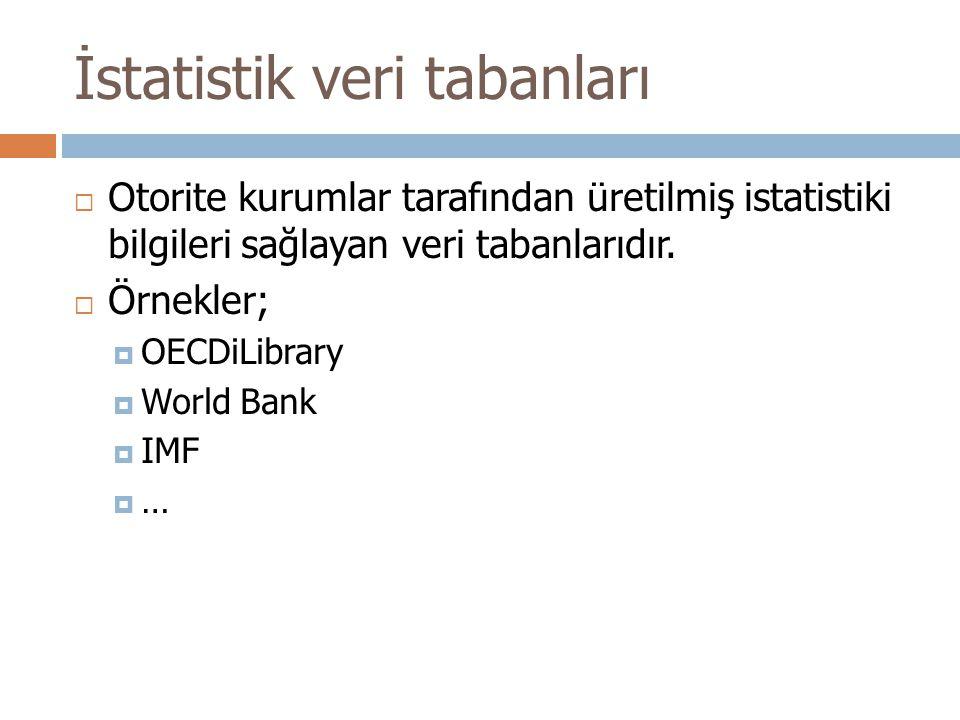 İstatistik veri tabanları  Otorite kurumlar tarafından üretilmiş istatistiki bilgileri sağlayan veri tabanlarıdır.  Örnekler;  OECDiLibrary  World