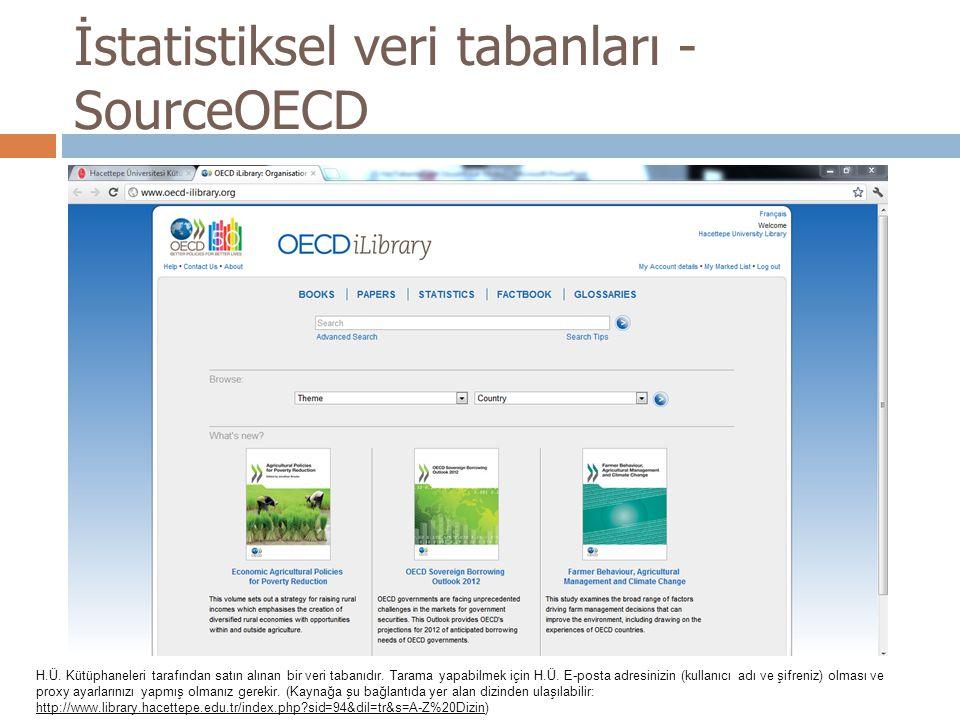 İstatistiksel veri tabanları - SourceOECD H.Ü. Kütüphaneleri tarafından satın alınan bir veri tabanıdır. Tarama yapabilmek için H.Ü. E-posta adresiniz