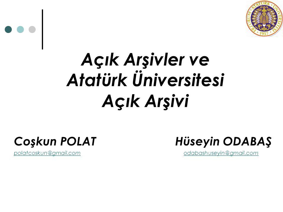 Açık Arşivler ve Atatürk Üniversitesi Açık Arşivi Coşkun POLAT Hüseyin ODABAŞ polatcoskun@gmail.comodabashuseyin@gmail.com